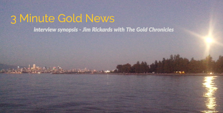 3 Minute Gold News – Jim Rickards – The Gold Chronicles – April 10,2018