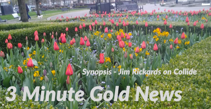 3 Minute Gold News – Jim Rickards – Collide – April 20, 2018