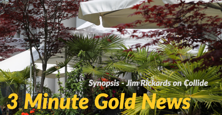 3 Minute Gold News – Jim Rickards – Collide – May 18,2018