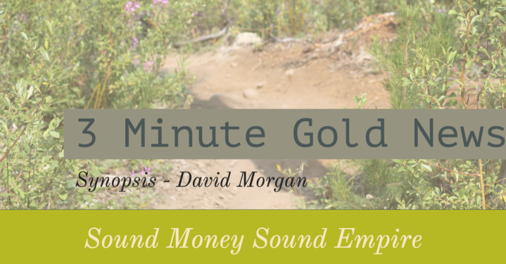 3 Minute Gold News – David Morgan – Sound Money Sound Empire – August 24, 2018