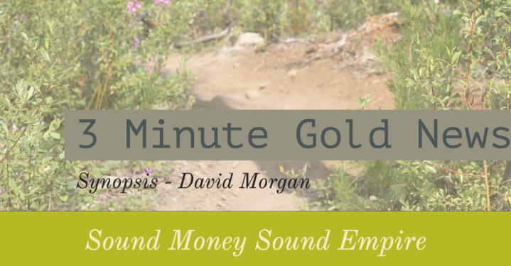 3 Minute Gold News – David Morgan – Sound Money Sound Empire – August 24,2018