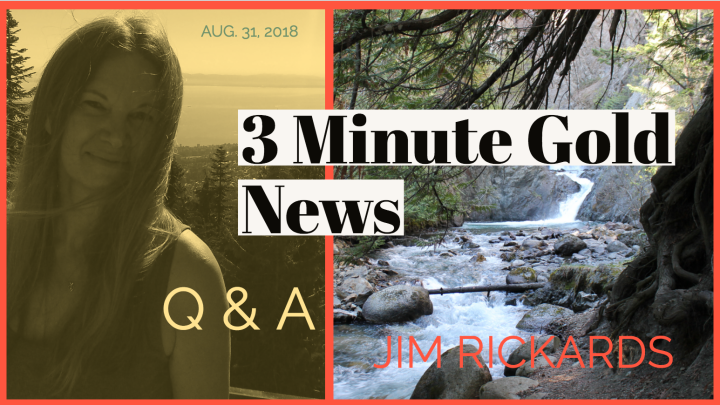 3 Minute Gold News – Jim Rickards Q & A – Gold & the SDR – August 31, 2018