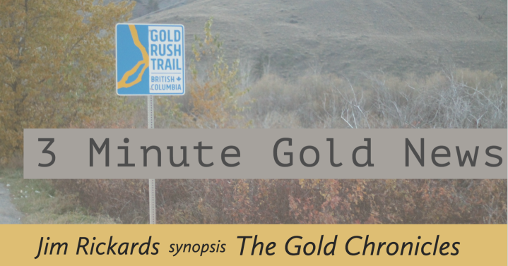 3 Minute Gold News – Jim Rickards – The Gold Chronicles