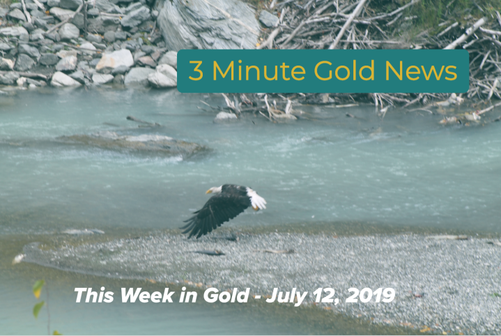 3 Min. Gold News – This Week in Gold – July 12, 2019