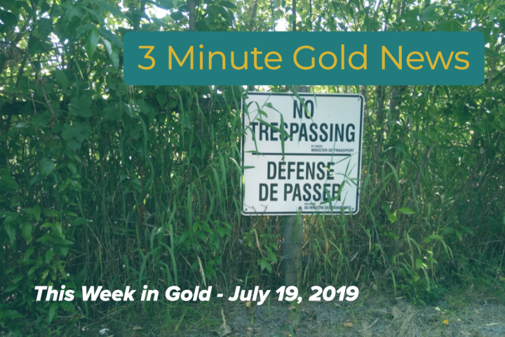 3 Min. Gold News – This Week in Gold – July 19,2019